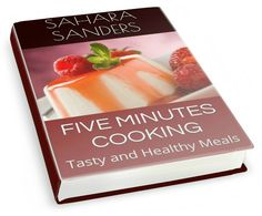 FIVE MINUTES COOKING: Tasty and Healthy Meals (Edible Excellence, # 2) by Sahara Sanders, Sahara Sanders writer, Sahara Sanders author, Sahara Sanders, Sahara S. Sanders,Sahara Sanders Amazon,