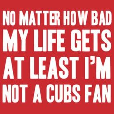 At least I'm not a Cubs fan St Louis Baseball, St Louis Cardinals Baseball, Stl Cardinals, Cubs Shirts, Better Baseball, Baseball Stuff, Sports Baseball, Cubs Fan, Chicago White Sox