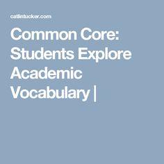 Common Core: Students Explore Academic Vocabulary  