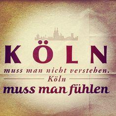 Köln muss man nicht verstehen -----Köln----------- muss man fühlen