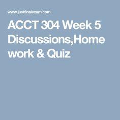 ACCT 304 Week 5 Discussions,Homework & Quiz