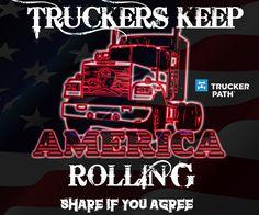 Truckers keep America Rolling Trucks Semi Trucks Big Rigs USA www.truckerpath.com #Trucks #Meme #Trucker #Bigrig #USA #America