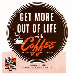 Get more out of life with coffee.