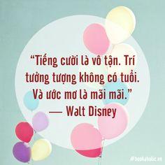 """""""Tiếng cười là vô tận. Trí tưởng tượng không có tuổi. Và ước mơ là mãi mãi."""" - Walt Disney   www.bit.ly/chia-se-trich-dan-hay Walt Disney, Today Quotes"""