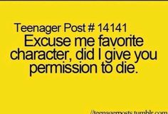 Seriously! Every single character in book I read or TV show I watch my fav character ends up dying! :(