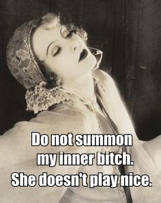 Do not summon my inner bitch. She doesn't  play nice - vintage retro funny quote