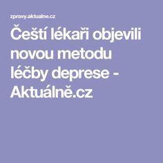 Čeští lékaři objevili novou metodu léčby deprese - Aktuálně.cz