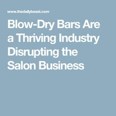 Blow-Dry Bars Are a Thriving Industry Disrupting the Salon Business