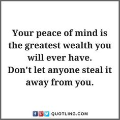 Your peace of mind is the greatest wealth you | Peace Quotes