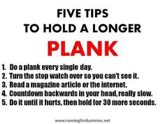 5 Tips for Holding a Longer Plank I'm a horrible Planker, but working towards becoming better at it! My challenge to you is to become accountable for your fitness and health. Take a picture every day for the next 5 days of your planks! Health Tips, Health And Wellness, Health Fitness, New Shape, Get In Shape, Zumba, Daily Motivation, Fitness Motivation, Exercise Motivation