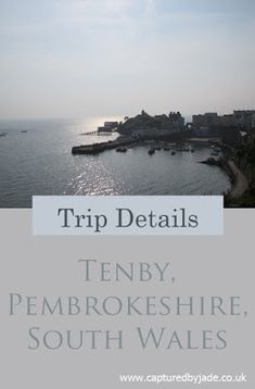 Trip Details + Itinerary - Three Nights in Tenby, Pembrokeshire, South Wales