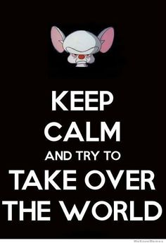 keep-calm-and-try-to-take-over-the-world.jpg 500×733 pixels