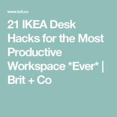 21 IKEA Desk Hacks for the Most Productive Workspace *Ever* | Brit + Co