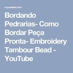 Bordando Pedrarias- Como Bordar Peça Pronta- Embroidery Tambour Bead - YouTube