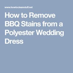 How to Remove BBQ Stains from a Polyester Wedding Dress
