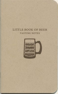 The Little Book of Beer: Tasting Notes. The perfect gift for your beer loving dad, brother, wife, girlfriend, etc.