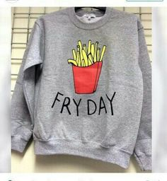 True story if I owned this I would wear it every Friday. Friyay Fries Grey Crewneck - Fresh-tops.com