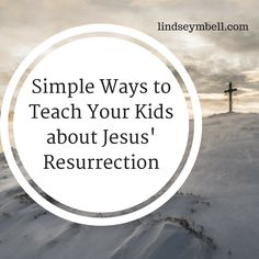 Simple ways to teach kids about Jesus' resurrection #Easter