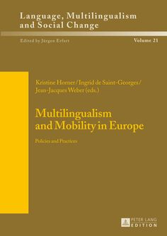 Multilingualism and mobility in Europe : policies and practices / Kristine Horner, Ingrid de Saint-Georges, Jean-Jacques Weber (eds.) - Frankfurt am Main : Peter Lang Edition, cop. 2014