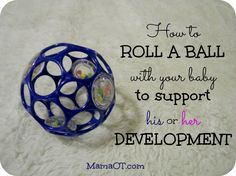 Tips from a pediatric OT for how to roll a ball with your baby to encourage several developmental skills!