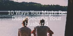 Learn from one wife's mistakes in her own marriage, and take steps to respect your husband more.