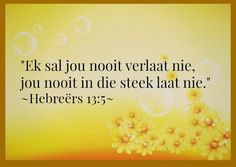 Ek sal jou nooit verlaat nie, jou nooit in die steek laat nie - Hebreers Bible Quotes, Bible Verses, Kingdom Woman, Easter Messages, Afrikaanse Quotes, Goeie More, Prayer Book, More Than Words, Trust God