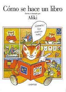 CÓMO SE HACE UN LIBRO (Aliki) Este libro explica las diferentes pautas que hay que respetar para hacer un libro.