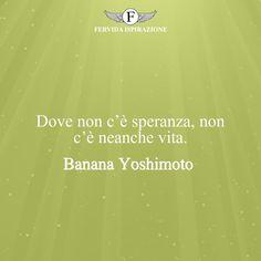 Dove non c'è speranza, non c'è neanche vita. - Banana Yoshimoto #Speranza #Frasi #frasifamose #aforismi #citazioni #FervidaIspirazione Banana, Bananas, Fanny Pack