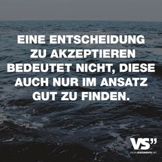 Eine Entscheidung zu akzeptieren bedeutet nicht, diese auch nur im Ansatz gut zu finden. - VISUAL STATEMENTS® True Quotes, Funny Quotes, Favorite Quotes, Best Quotes, Funny Lyrics, Even When It Hurts, Wise Men Say, German Quotes, German Words