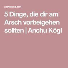 5 Dinge, die dir am Arsch vorbeigehen sollten   Anchu Kögl