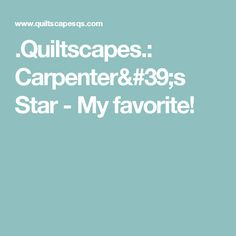 .Quiltscapes.: Carpenter's Star - My favorite!