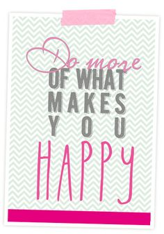 Do more of what makes you happy- printable, freebie