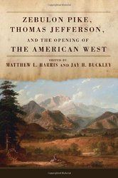 Zebulon Pike, Thomas Jefferson, and the Opening of the American West