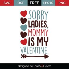 *** FREE SVG CUT FILE for Cricut, Silhouette and more *** Sorry Ladies, Mommy is my Valentine