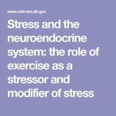 Stress and the neuroendocrine system: the role of exercise as a stressor and modifier of stress