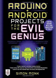 Arduino + Android Projects for the Evil Genius Control Arduino with Your Smartphone or Tablet, Simon Monk, McGraw-Hill/TAB Electronics; Diy Electronics, Electronics Projects, Computer Technology, Computer Science, Rasberry Pi, Raspberry Pi Projects, Evil Geniuses, Home Automation, Smartphone