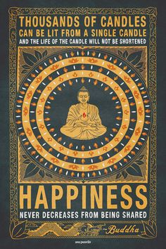 """""""Thousands of candles can be lit from a single candle and the life of the candle will not be shortened. Happiness never decreases from being shared."""" ~ Buddha 