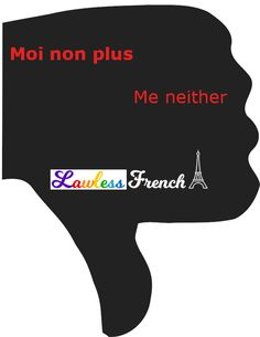 "French expression ""moi non plus"" has a negative slant to it, both literally and figuratively. But it's used to express agreement. French Expressions, French Learning Books, French Worksheets, Idiomatic Expressions, French People, Teacher Boards, French Teacher, French Words, Learn French"