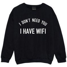 I Don't Need You I Have Wifi Women Long Sleeve Black Warm Hoodies Solid Sweatshirt Hoody Outwear O Neck autumn Pillovers T Shirt Hipster, Hipster Tops, Cute Shirts, Funny Shirts, Rock Shirts, Funny Sweatshirts, Sarcastic Shirts, Funny Sweaters, Sweat Shirt