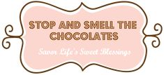 Stop and Smell the Chocolates