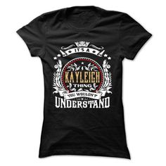 KAYLEIGH .Its a KAYLEIGH Thing You Wouldnt Understand - - #gift ideas #gift for women. LIMITED TIME PRICE => https://www.sunfrog.com/Names/KAYLEIGH-Its-a-KAYLEIGH-Thing-You-Wouldnt-Understand--T-Shirt-Hoodie-Hoodies-YearName-Birthday.html?68278