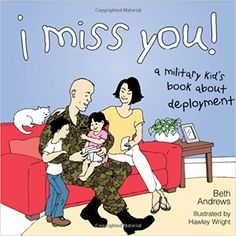 I Miss You!: A Military Kid's Book About Deployment: Beth Andrews, Hawley Wright: 9781591025344: Amazon.com: Books