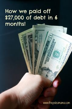 How We Paid Off More Than $27,000 of Debt in 6 Months...and Still Ate Paleo! - The Paleo Mama gonna need this later