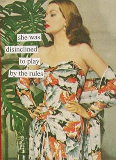 she was disinclined to play by the rules - Anne Taintor