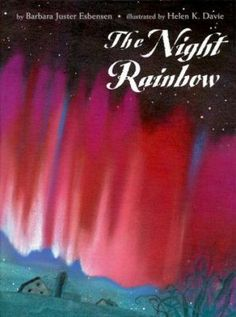 A poem based on ancient legends about the northern lights from people who associated the fiery illuminations with animals, ghosts, dancers, and raging battles. The Night Rainbow by Barbara Juster Esbensen.