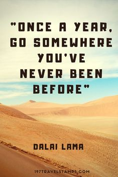 Who could possibly be wiser than the Dalai Lama? Right? So if he tells you to go on an adventure, you better do so. Click to read the 10 most inspiring adventure travel quotes! #quote #quotes #travel #adventure #inspirational #motivational