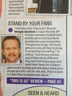 """""""One Direction: This Is Us"""" director Morgan Spurlock (L) says the only difference between football fans and the girls inhis boy band documentary are mustaches. """"People love to say, 'Oh those girls are nuts: all they're doing is screaming and yelling'"""" he told us. """"Let me just remind you of how not so different they are from those guys who paint their faces for a Giants game every Sunday..."""" [click on this image for a bundle of clips related to the sociological study of gender]"""