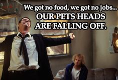 Dumb & Dumber. I love this line and feel like this will be me at some point in my life.