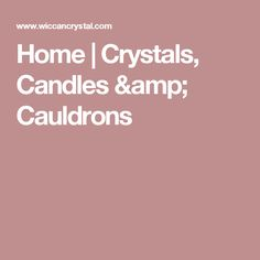 Home | Crystals, Candles & Cauldrons