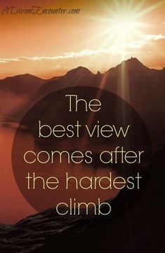 The best view comes after the hardest climb. #wisdom #affirmations
